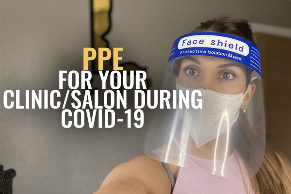 How To Use PPE For Your Aesthetics Clinic or Salon & Stay Safe During COVID-19 By Dr Ranjbar